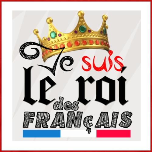 JE SUIS LE ROI DES FRANÇAIS - COTON 100 % - T-shirt Premium Homme