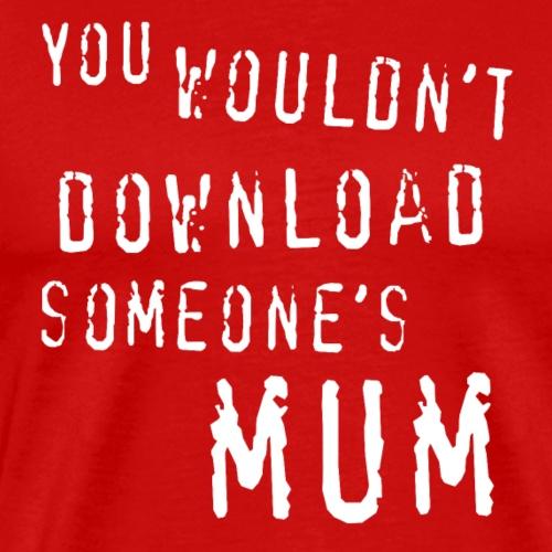 You wouldnt download someones mum - Men's Premium T-Shirt