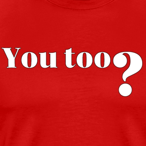 you too - T-shirt Premium Homme