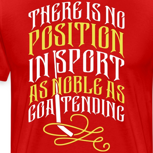 Hockey Goalie, Noble As Goaltending - Men's Premium T-Shirt