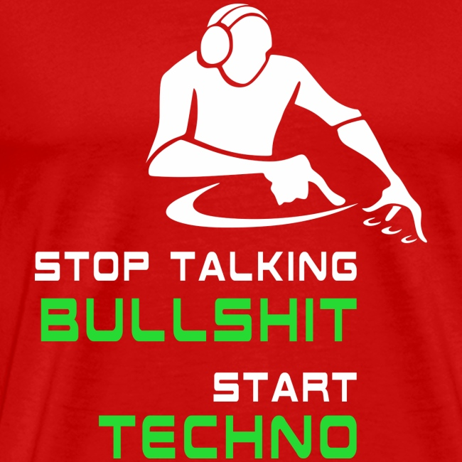 Stop Talking Bullshit Start Techno