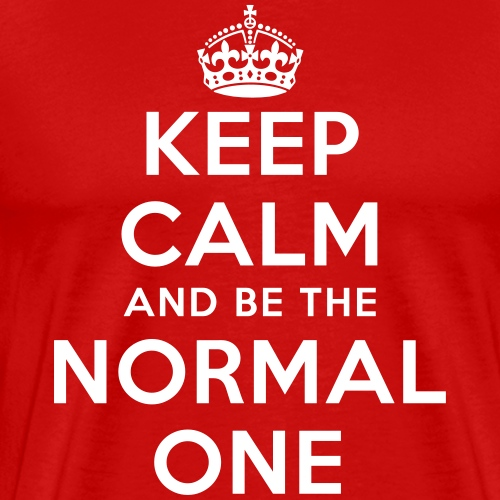 keep calm and be the normal one - Männer Premium T-Shirt