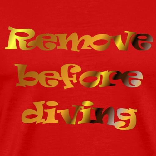remove before diving - Mannen Premium T-shirt