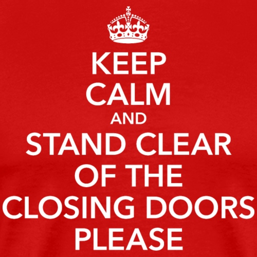 keep calm stand clear of the closing doors NYC - Men's Premium T-Shirt