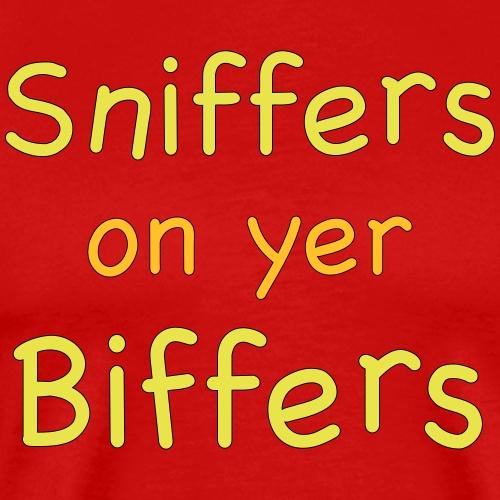 Sniffers on yer biffers - Men's Premium T-Shirt