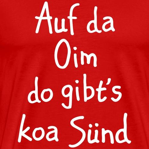 Auf da Oim do gibt's koa Sünd - Bayerische Sprüche - Männer Premium T-Shirt