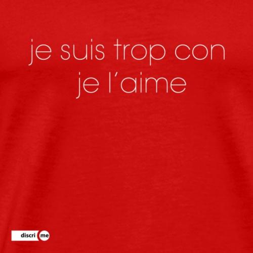 je suis trop con je l'aime - T-shirt Premium Homme