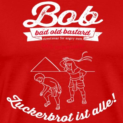 Zuckerbrot ist aus! Reisst Euch zusammen! - Männer Premium T-Shirt