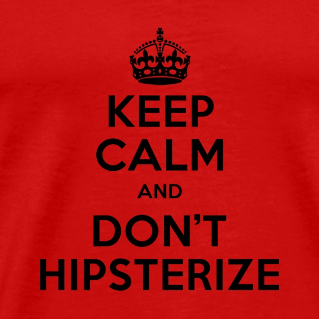 keep calm dont hipsterize