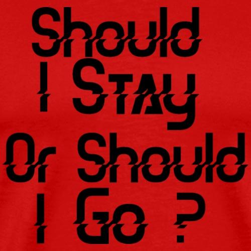 Should I stay or should I go - T-shirt Premium Homme