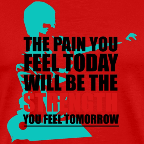 The pain feel today will be the STRENGTH - Männer Premium T-Shirt