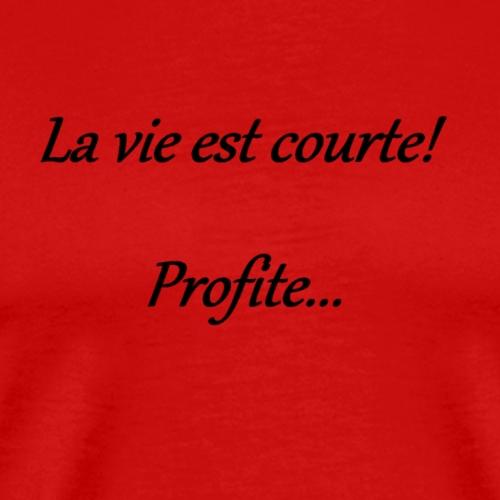 la vie est courte profite - T-shirt Premium Homme