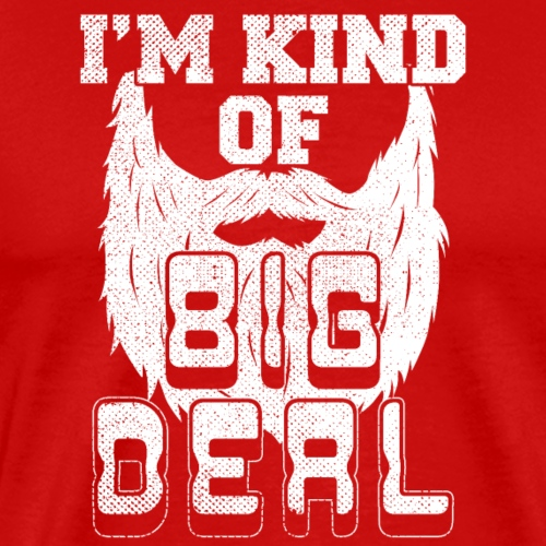 I'm Kind Of Big Deal - Männer Premium T-Shirt