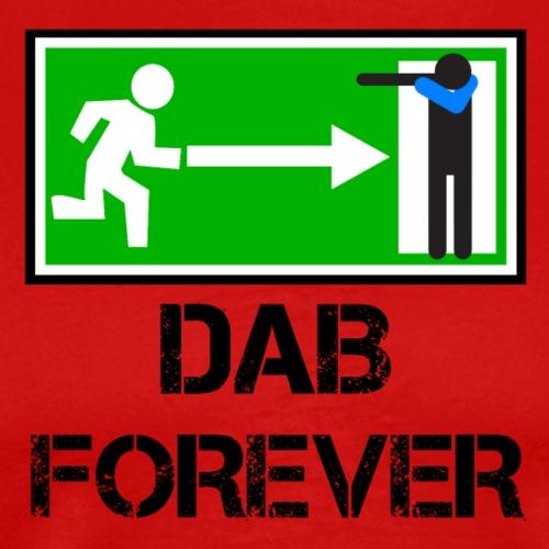 DAB FOREVER EXIT/ Dab uscita di sicurezza - Maglietta Premium da uomo
