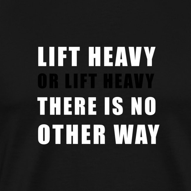 Lift heavy or lift heavy