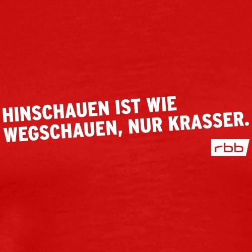 Hinschauen ist wie wegschauen, nur krasser.rbb(w) - Männer Premium T-Shirt