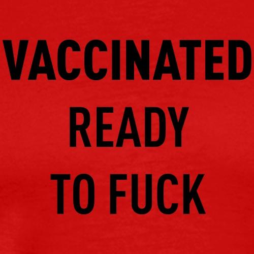 Vaccinated Ready to fuck - Men's Premium T-Shirt