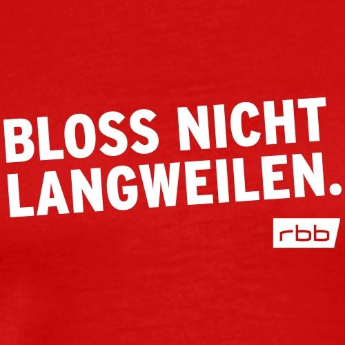Bloss nicht langweilen. rbb (w) - Männer Premium T-Shirt
