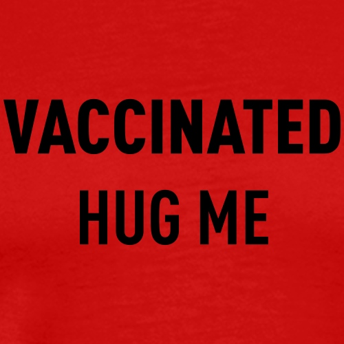 Vaccinated Hug me - Men's Premium T-Shirt