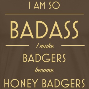 I am so badass I make badgers become honey badgers - Men's Premium T-Shirt