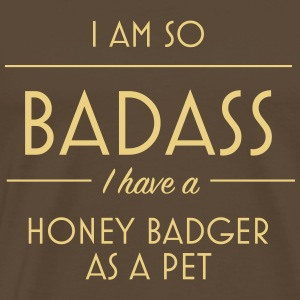 I am so badass I have a honey badger as a pet - Men's Premium T-Shirt