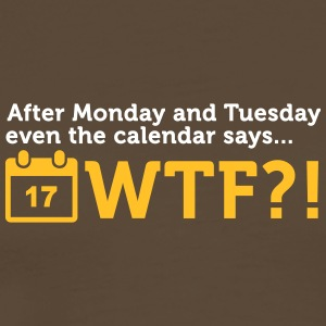 After Tuesday The Calendar Says WTF?! - Men's Premium T-Shirt