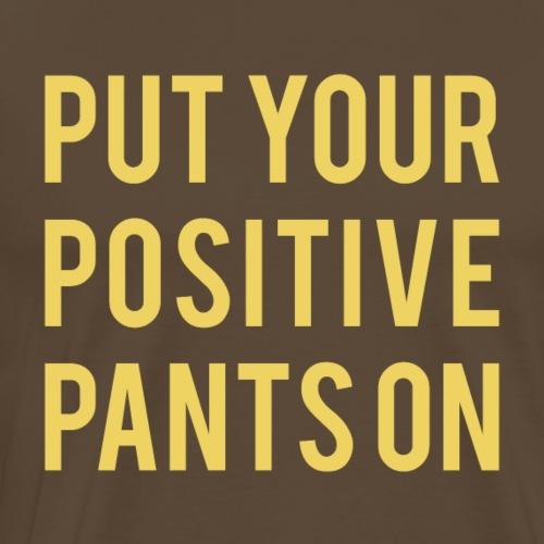 Put your positive pants on - Männer Premium T-Shirt