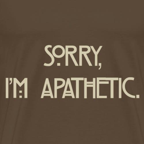 Sorry, I'm apatehtic - Men's Premium T-Shirt