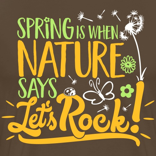 Spring is when Nature says ... für Naturliebhaber! - Männer Premium T-Shirt
