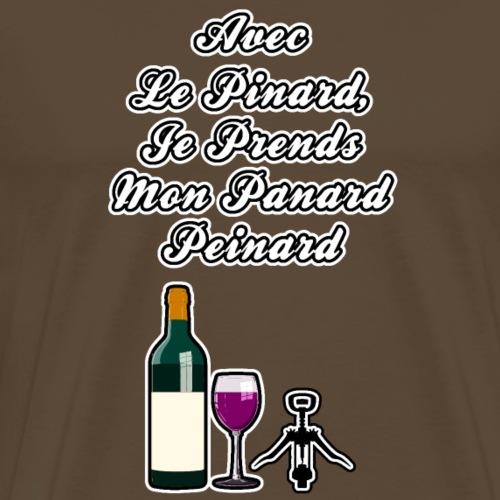 AVEC LE PINARD, JE PRENDS MON PANARD PEINARD - T-shirt Premium Homme