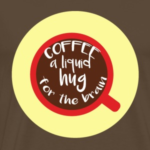 Kaffee: Coffee is a liquid hug for the brain - Männer Premium T-Shirt