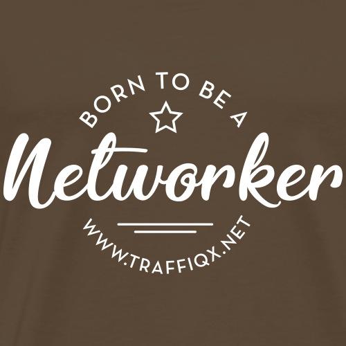 shirtaufdruck BORN TO BE A NETWORKER negative - Männer Premium T-Shirt