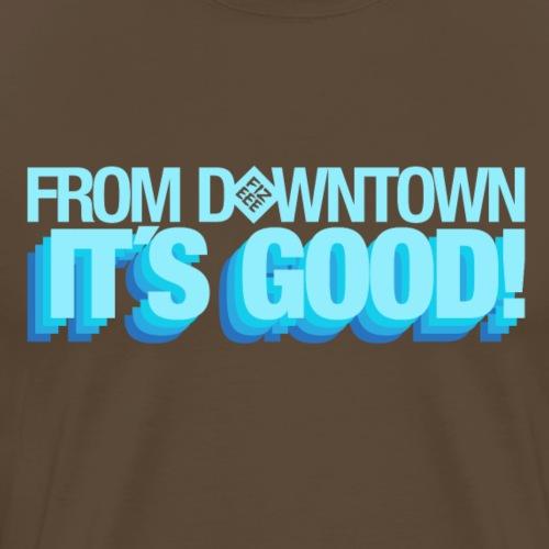 From Downtown Baby!! - Männer Premium T-Shirt