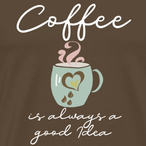 coffee always a good idea - Männer Premium T-Shirt