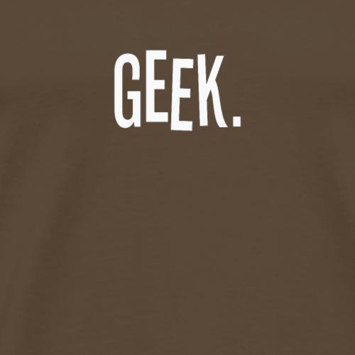 Be a GEEK. Farbe Weiß - Männer Premium T-Shirt