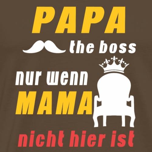 papa the boss nur wenn mama nicht hier ist - Männer Premium T-Shirt
