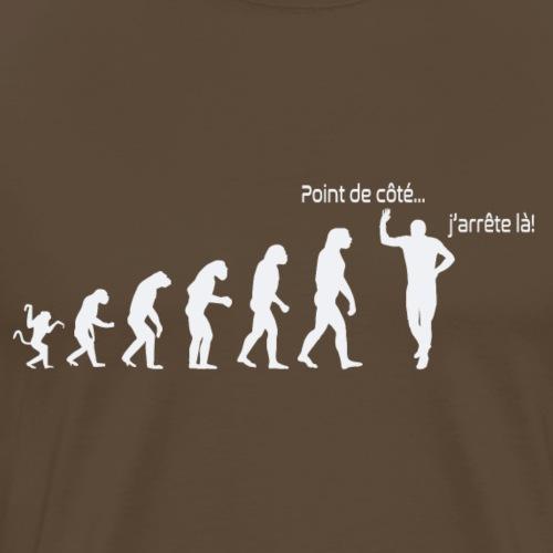 Evolution de l'homme:Point de côté...j'arrête là ! - T-shirt Premium Homme