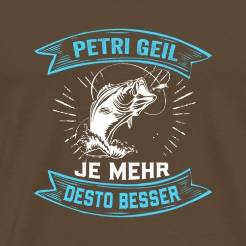 Petri Geil - je mehr desto besser. - Männer Premium T-Shirt