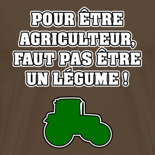 POUR ÊTRE AGRICULTEUR, FAUT PAS ÊTRE UN LÉGUME ! - T-shirt Premium Homme
