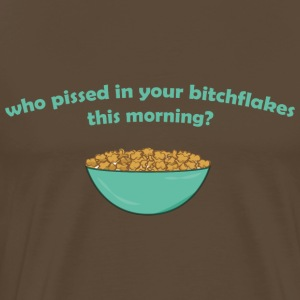who pissed in your bitchflakes this morning? - Mannen Premium T-shirt
