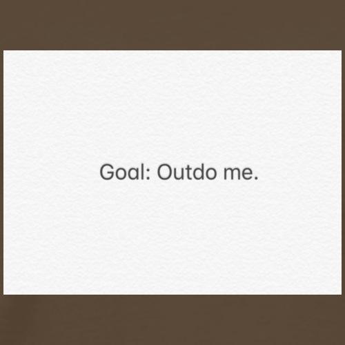 Goal: Outdo me.