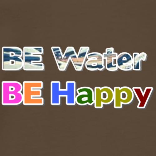 Be water, be happy - Camiseta premium hombre