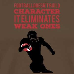 Football: Football doesn't build character. It - Men's Premium T-Shirt