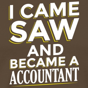 I CAME SAW AND BECAME A ACCOUNTANT - Men's Premium T-Shirt