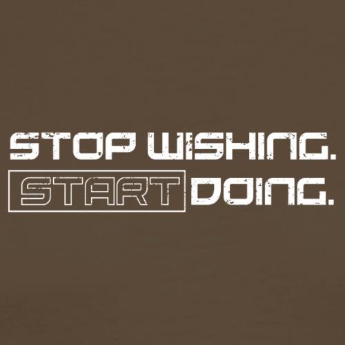 Stop Wishing. START Doing. 2k17 - Männer Premium T-Shirt