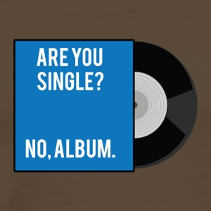 Single: Are you Single? No, Album. - Männer Premium T-Shirt