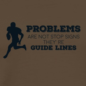Football: Problems are not stop signs they're - Men's Premium T-Shirt
