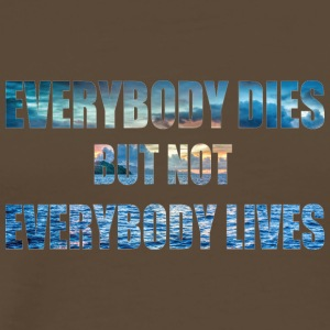 everybody this but not everbody lives - Men's Premium T-Shirt