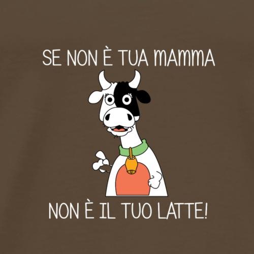 NON E IL TUO LATTE Scritta bianca - Camiseta premium hombre