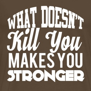 What doesn´t kill you makes you stronger! - Männer Premium T-Shirt